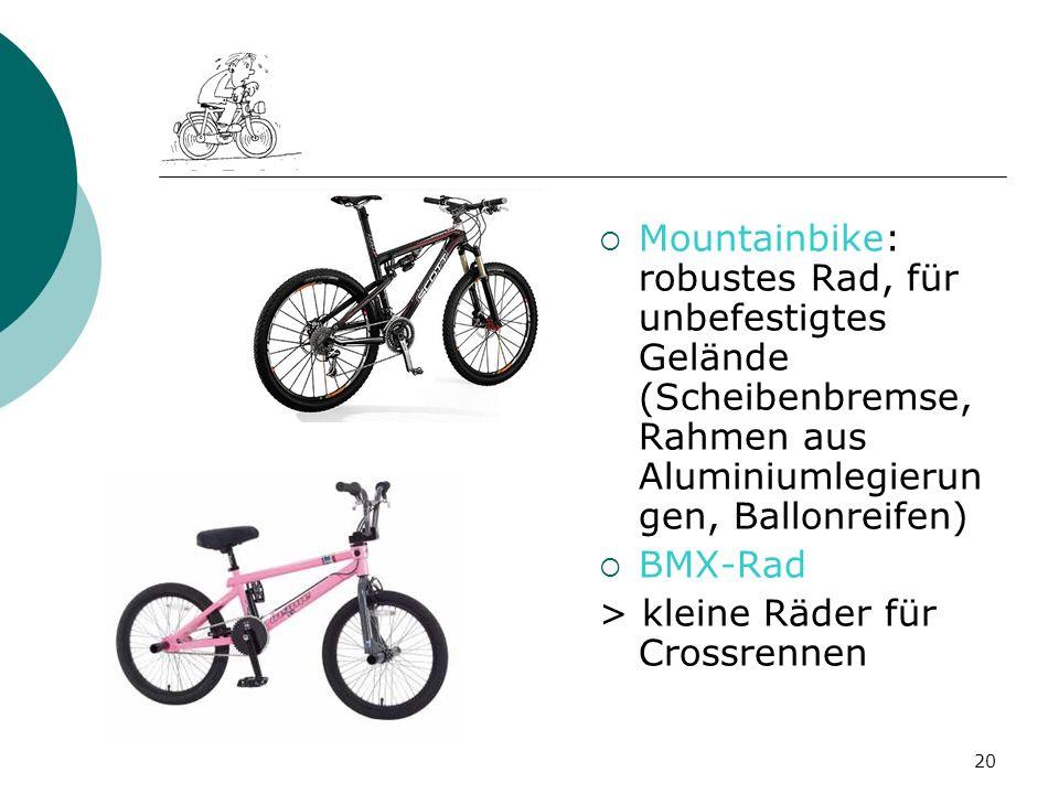 20 Mountainbike: robustes Rad, für unbefestigtes Gelände (Scheibenbremse, Rahmen aus Aluminiumlegierun gen, Ballonreifen) BMX-Rad > kleine Räder für C