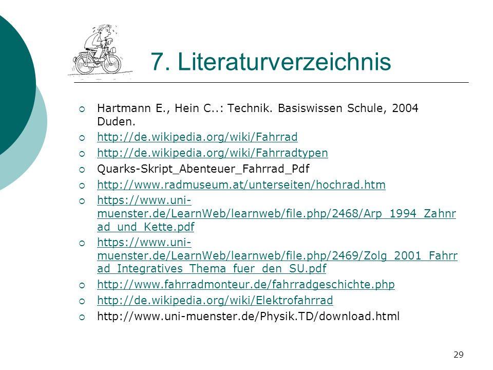29 7. Literaturverzeichnis Hartmann E., Hein C..: Technik. Basiswissen Schule, 2004 Duden. http://de.wikipedia.org/wiki/Fahrrad http://de.wikipedia.or