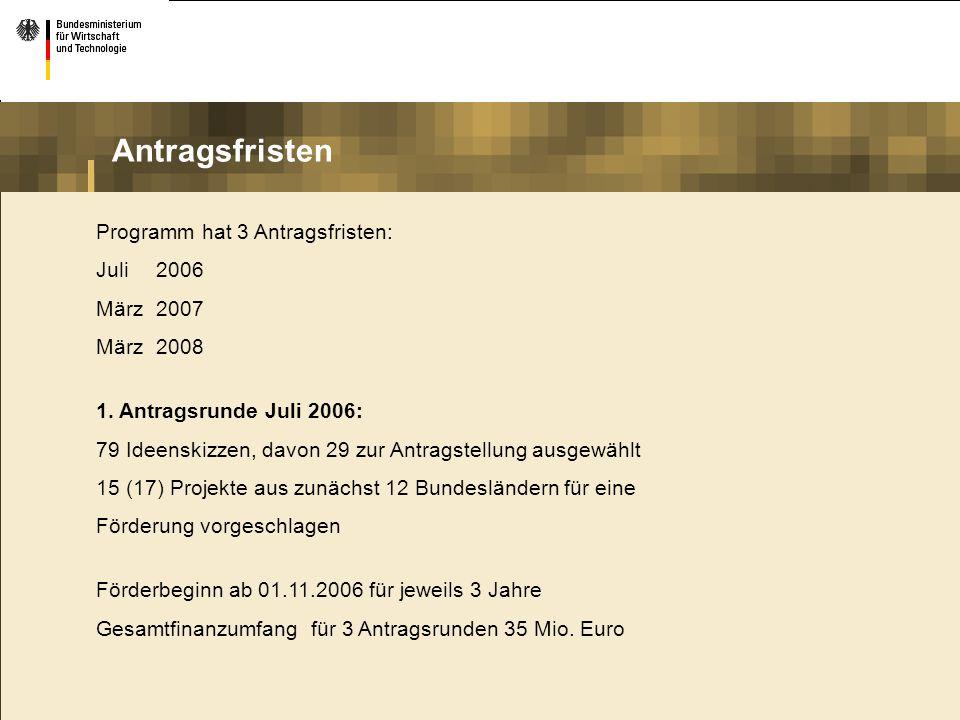 Programm hat 3 Antragsfristen: Juli2006 März2007 März2008 1. Antragsrunde Juli 2006: 79 Ideenskizzen, davon 29 zur Antragstellung ausgewählt 15 (17) P