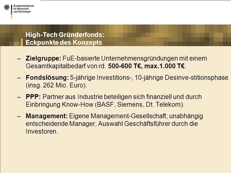 High-Tech Gründerfonds: Eckpunkte des Konzepts –Zielgruppe: FuE-basierte Unternehmensgründungen mit einem Gesamtkapitalbedarf von rd. 500-600 T, max.1