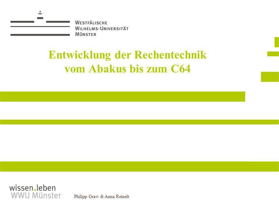 Philipp Graw & Anna Reinelt Entwicklung der Rechentechnik vom Abakus bis zum C64