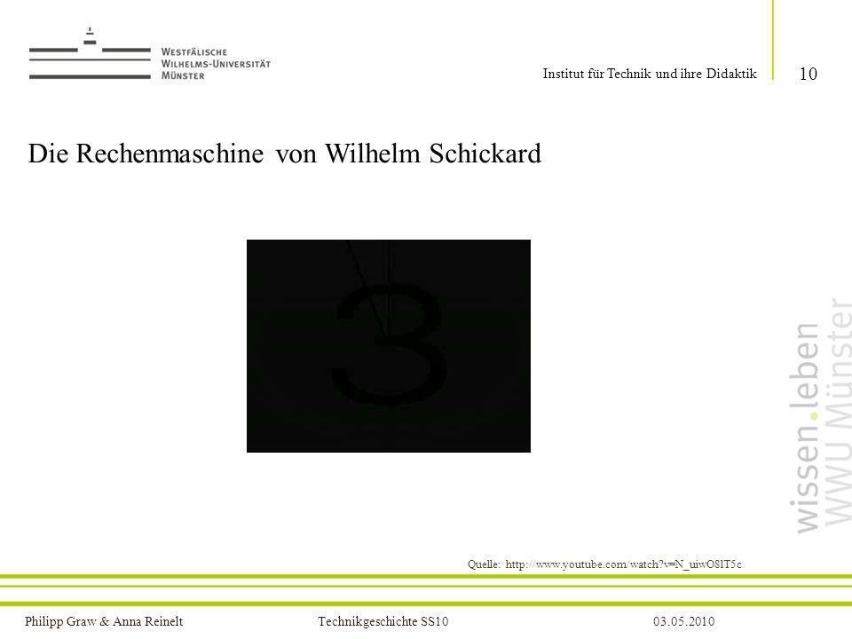 Philipp Graw & Anna Reinelt Technikgeschichte SS1003.05.2010 10 Institut für Technik und ihre Didaktik Die Rechenmaschine von Wilhelm Schickard Quelle