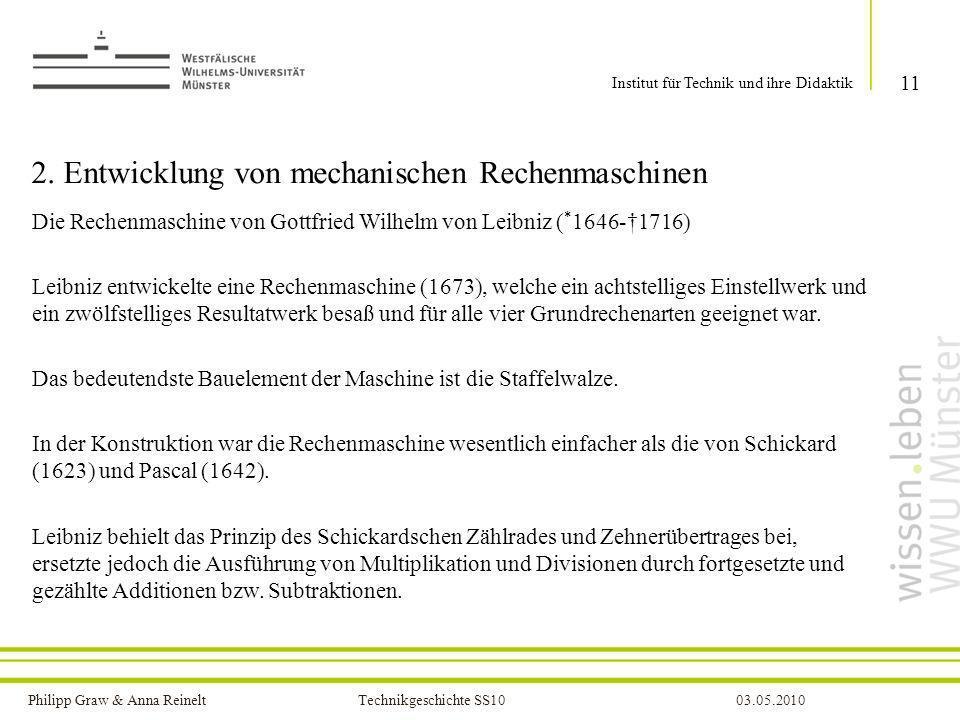 Philipp Graw & Anna Reinelt Technikgeschichte SS1003.05.2010 2. Entwicklung von mechanischen Rechenmaschinen 11 Institut für Technik und ihre Didaktik