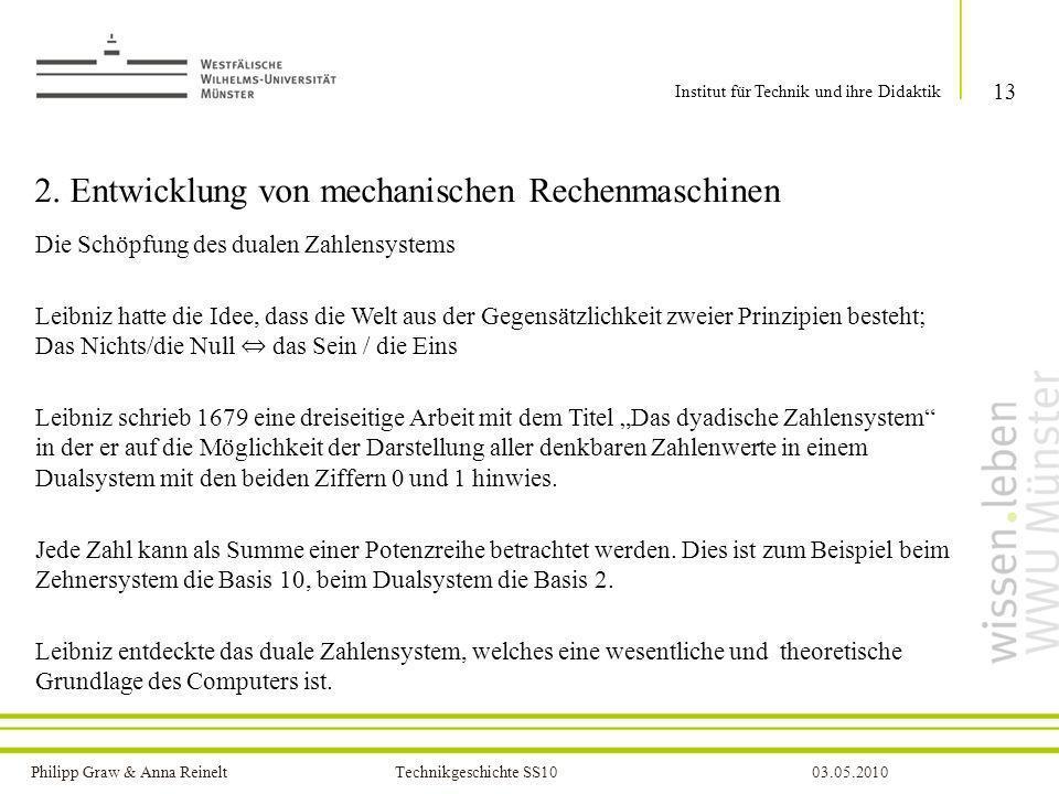 Philipp Graw & Anna Reinelt Technikgeschichte SS1003.05.2010 2. Entwicklung von mechanischen Rechenmaschinen 13 Institut für Technik und ihre Didaktik