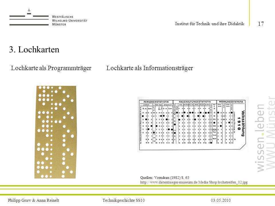 Philipp Graw & Anna Reinelt Technikgeschichte SS1003.05.2010 3. Lochkarten Lochkarte als Programmträger Lochkarte als Informationsträger 17 Institut f