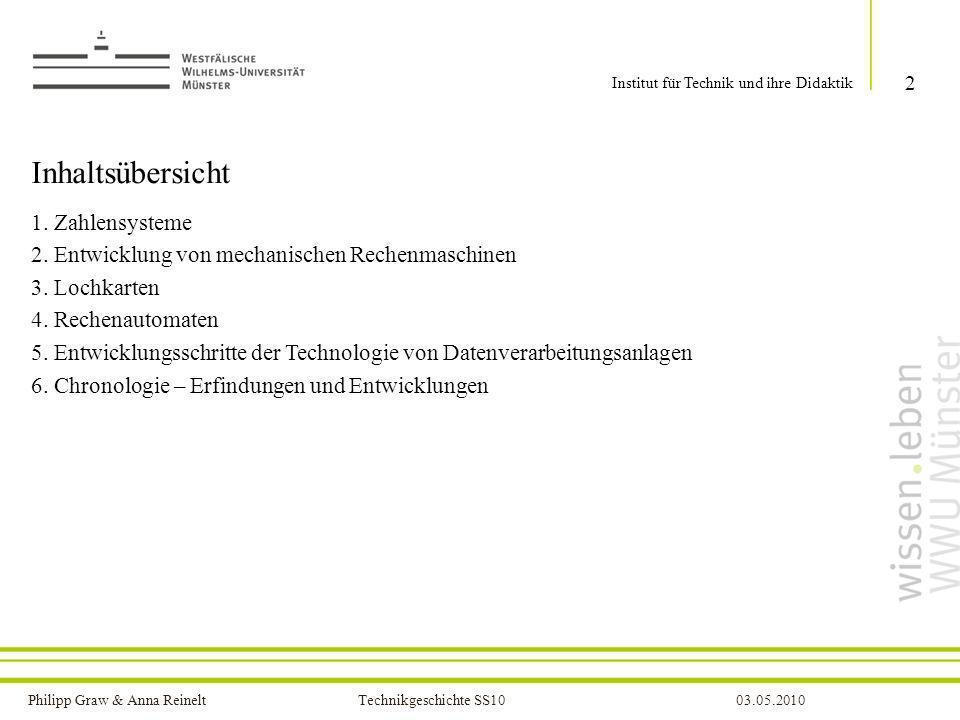 Philipp Graw & Anna Reinelt Technikgeschichte SS1003.05.2010 Inhaltsübersicht 1. Zahlensysteme 2. Entwicklung von mechanischen Rechenmaschinen 3. Loch