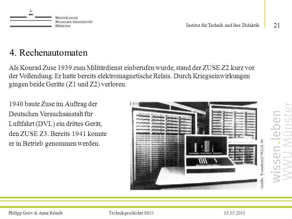 Philipp Graw & Anna Reinelt Technikgeschichte SS1003.05.2010 4. Rechenautomaten Als Konrad Zuse 1939 zum Militärdienst einberufen wurde, stand der ZUS