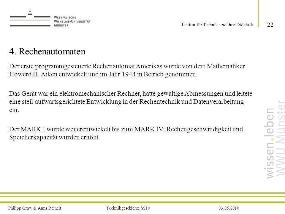 Philipp Graw & Anna Reinelt Technikgeschichte SS1003.05.2010 4. Rechenautomaten Der erste programmgesteuerte Rechenautomat Amerikas wurde von dem Math