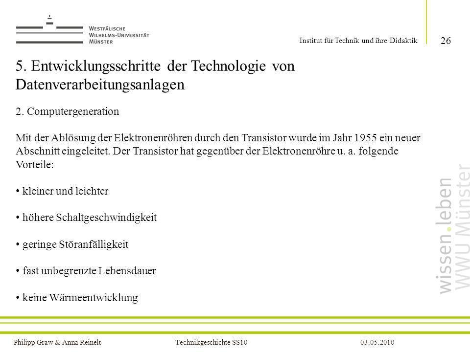Philipp Graw & Anna Reinelt Technikgeschichte SS1003.05.2010 5. Entwicklungsschritte der Technologie von Datenverarbeitungsanlagen 2. Computergenerati