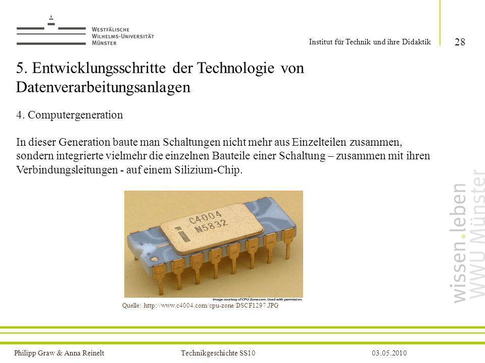 Philipp Graw & Anna Reinelt Technikgeschichte SS1003.05.2010 5. Entwicklungsschritte der Technologie von Datenverarbeitungsanlagen 4. Computergenerati
