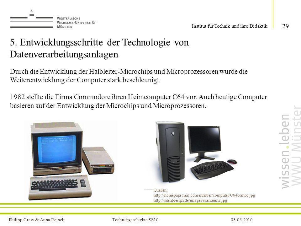 Philipp Graw & Anna Reinelt Technikgeschichte SS1003.05.2010 5. Entwicklungsschritte der Technologie von Datenverarbeitungsanlagen Durch die Entwicklu