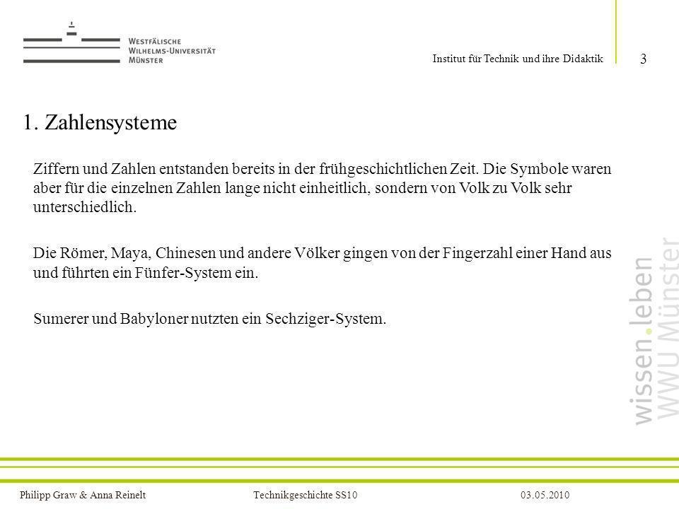 Philipp Graw & Anna Reinelt Technikgeschichte SS1003.05.2010 1. Zahlensysteme 3 Institut für Technik und ihre Didaktik Ziffern und Zahlen entstanden b