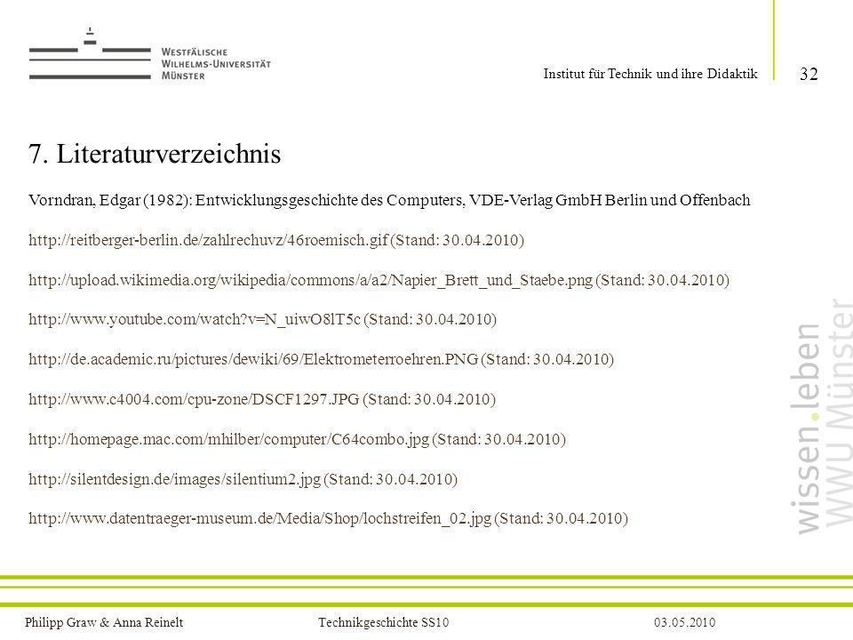 Philipp Graw & Anna Reinelt Technikgeschichte SS1003.05.2010 7. Literaturverzeichnis 32 Institut für Technik und ihre Didaktik Vorndran, Edgar (1982):