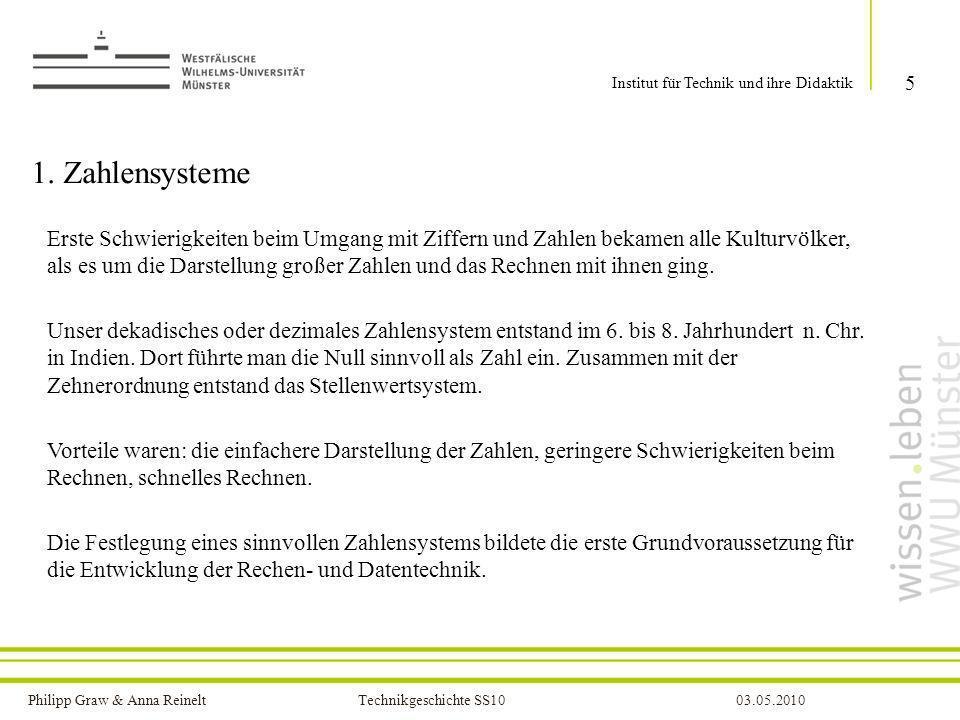 Philipp Graw & Anna Reinelt Technikgeschichte SS1003.05.2010 1. Zahlensysteme 5 Institut für Technik und ihre Didaktik Erste Schwierigkeiten beim Umga