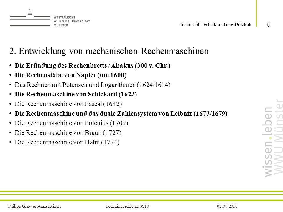 Philipp Graw & Anna Reinelt Technikgeschichte SS1003.05.2010 2. Entwicklung von mechanischen Rechenmaschinen Die Erfindung des Rechenbretts / Abakus (