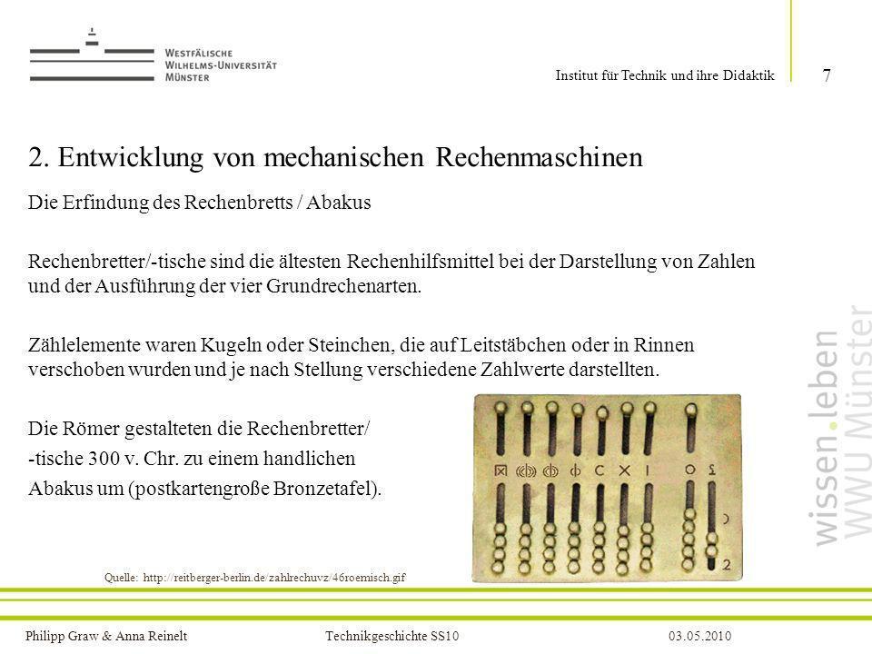 Philipp Graw & Anna Reinelt Technikgeschichte SS1003.05.2010 2. Entwicklung von mechanischen Rechenmaschinen Die Erfindung des Rechenbretts / Abakus R