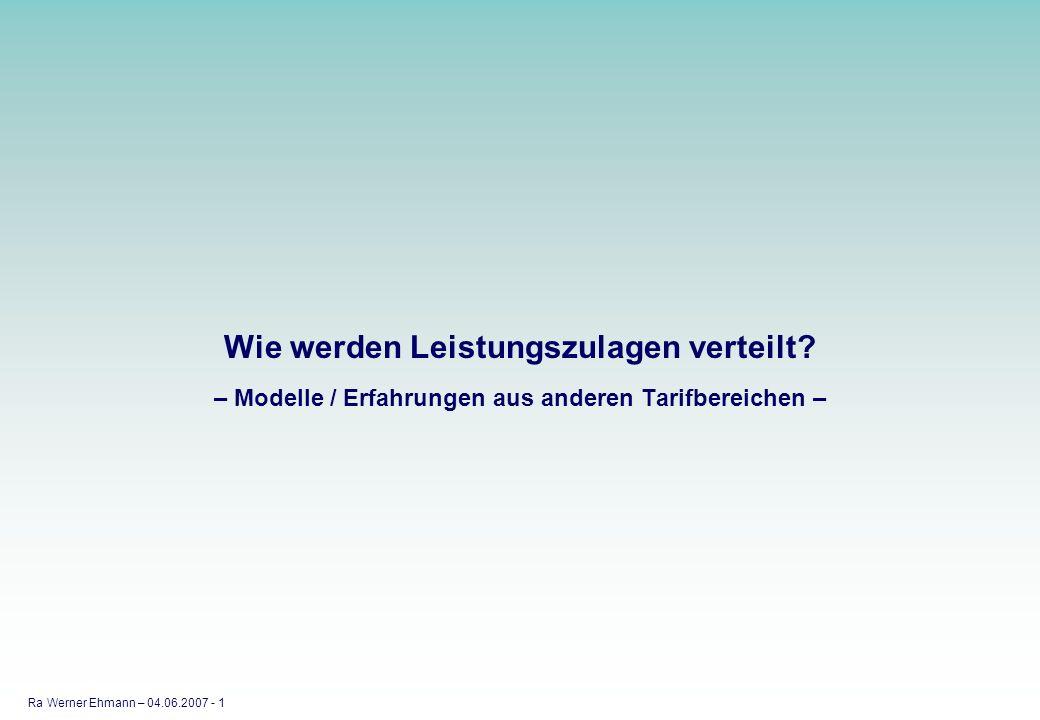 Ra Werner Ehmann – 04.06.2007 2 Differenzierende Entlohnung hat eine lange Tradition: nach messbarem Arbeitsergebnis nach Aufgaben nach (Unternehmens-) Erfolg nach LEISTUNG nach anderen Faktoren wie Arbeitsmarkt, vor allem im privaten Bereich, sehr zögerlich im öffentlichen Bereich.