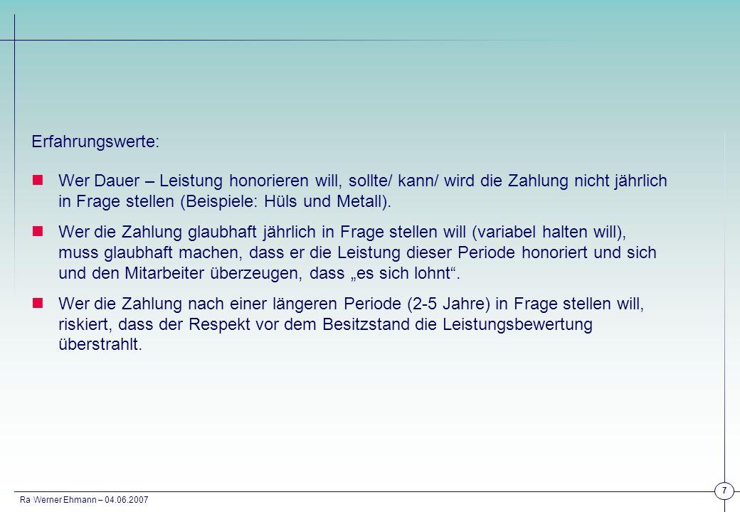 Ra Werner Ehmann – 04.06.2007 7 Erfahrungswerte: Wer Dauer – Leistung honorieren will, sollte/ kann/ wird die Zahlung nicht jährlich in Frage stellen