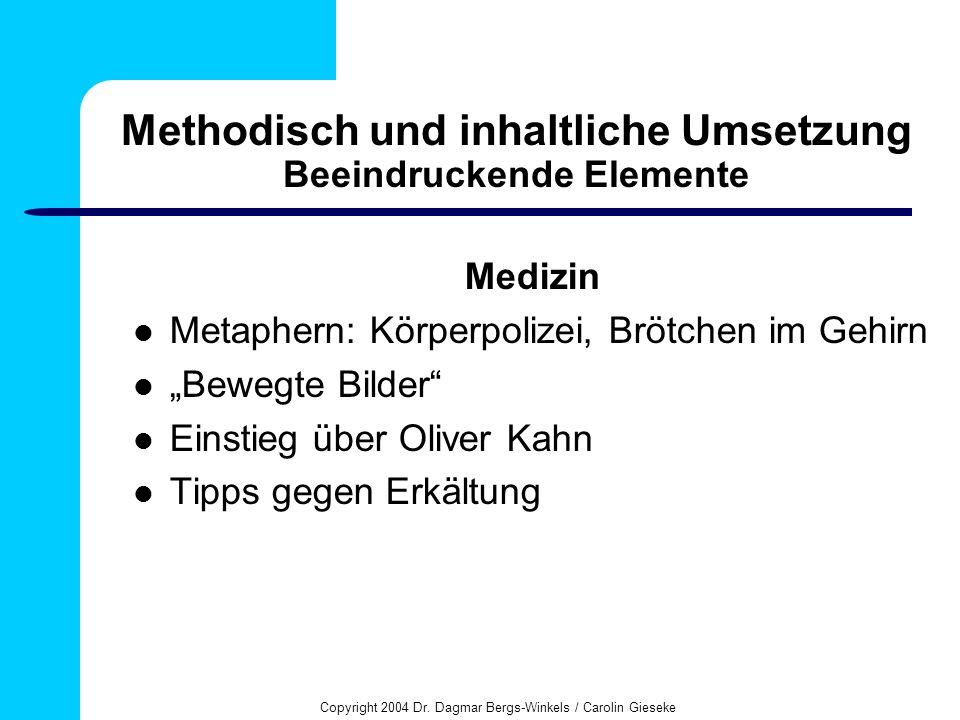 Copyright 2004 Dr. Dagmar Bergs-Winkels / Carolin Gieseke Methodisch und inhaltliche Umsetzung Beeindruckende Elemente Medizin Metaphern: Körperpolize