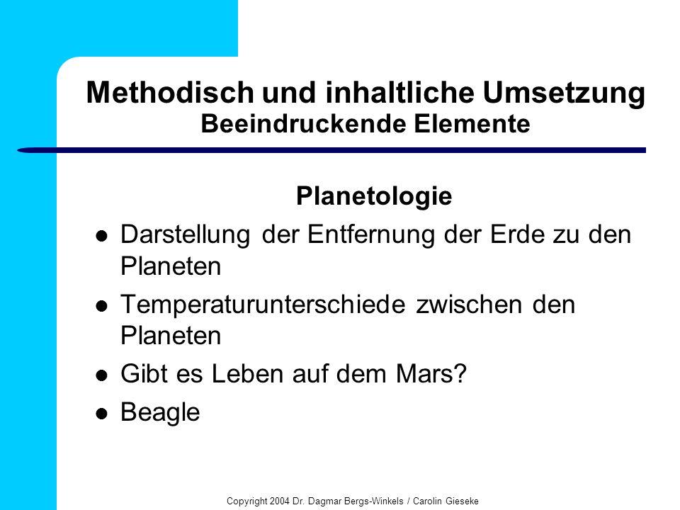 Copyright 2004 Dr. Dagmar Bergs-Winkels / Carolin Gieseke Methodisch und inhaltliche Umsetzung Beeindruckende Elemente Planetologie Darstellung der En