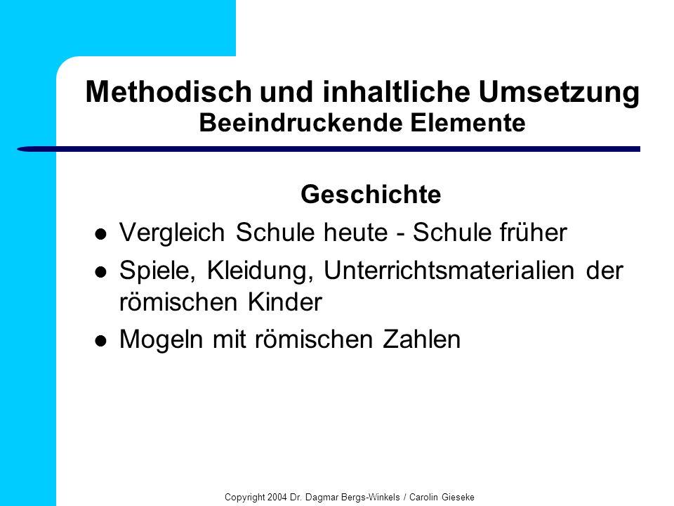 Copyright 2004 Dr. Dagmar Bergs-Winkels / Carolin Gieseke Methodisch und inhaltliche Umsetzung Beeindruckende Elemente Geschichte Vergleich Schule heu