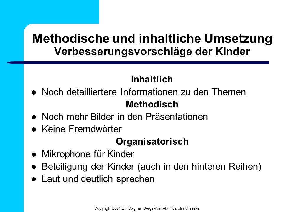 Copyright 2004 Dr. Dagmar Bergs-Winkels / Carolin Gieseke Methodische und inhaltliche Umsetzung Verbesserungsvorschläge der Kinder Inhaltlich Noch det