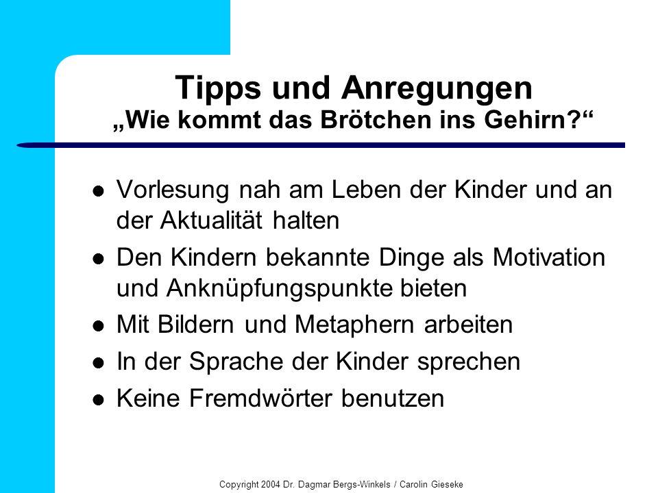 Copyright 2004 Dr. Dagmar Bergs-Winkels / Carolin Gieseke Tipps und Anregungen Wie kommt das Brötchen ins Gehirn? Vorlesung nah am Leben der Kinder un
