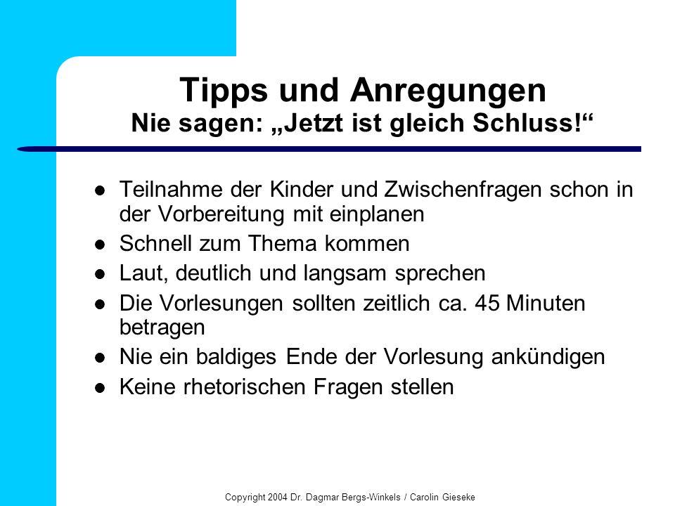 Copyright 2004 Dr. Dagmar Bergs-Winkels / Carolin Gieseke Tipps und Anregungen Nie sagen: Jetzt ist gleich Schluss! Teilnahme der Kinder und Zwischenf