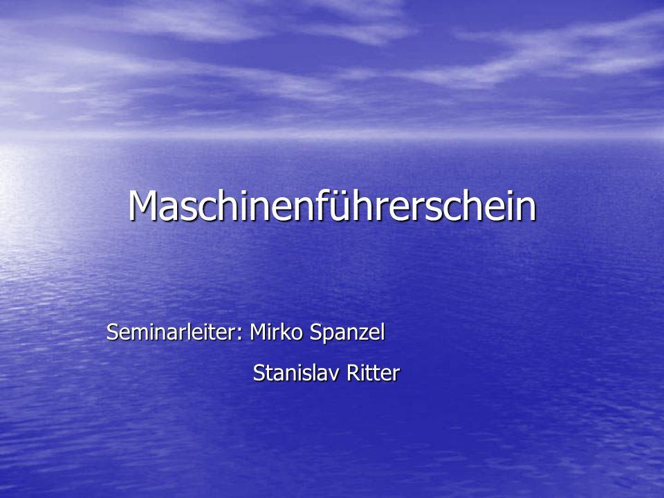 Maschinenführerschein Seminarleiter: Mirko Spanzel Stanislav Ritter Stanislav Ritter