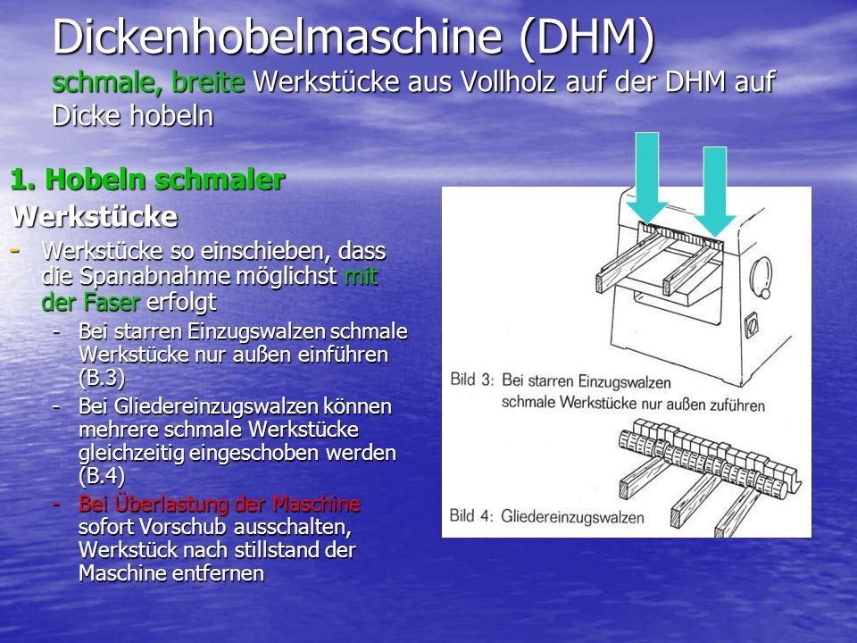 Dickenhobelmaschine (DHM) schmale, breite Werkstücke aus Vollholz auf der DHM auf Dicke hobeln 1. Hobeln schmaler Werkstücke - Werkstücke so einschieb