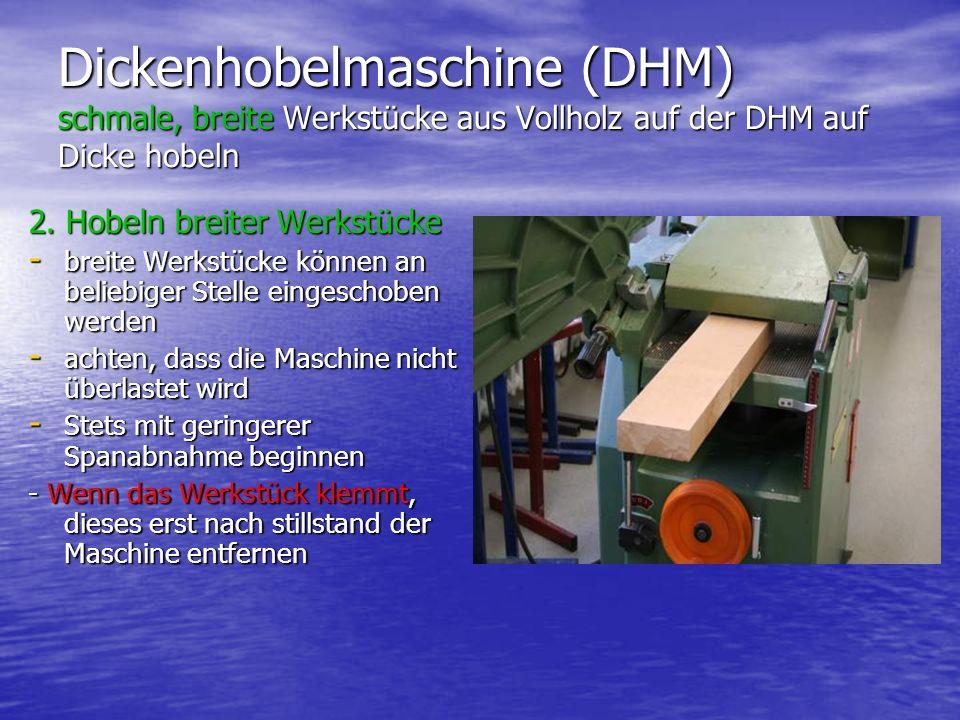 Dickenhobelmaschine (DHM) schmale, breite Werkstücke aus Vollholz auf der DHM auf Dicke hobeln 2. Hobeln breiter Werkstücke - breite Werkstücke können
