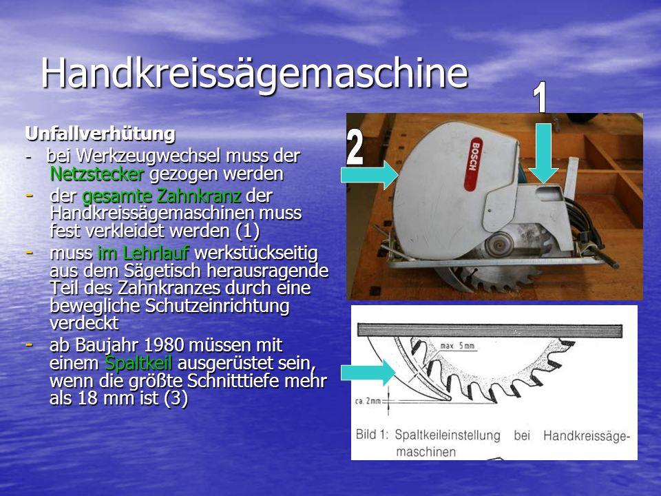 Handkreissägemaschine Unfallverhütung - bei Werkzeugwechsel muss der Netzstecker gezogen werden - der gesamte Zahnkranz der Handkreissägemaschinen muss fest verkleidet werden (1) - muss im Lehrlauf werkstückseitig aus dem Sägetisch herausragende Teil des Zahnkranzes durch eine bewegliche Schutzeinrichtung verdeckt - ab Baujahr 1980 müssen mit einem Spaltkeil ausgerüstet sein, wenn die größte Schnitttiefe mehr als 18 mm ist (3)