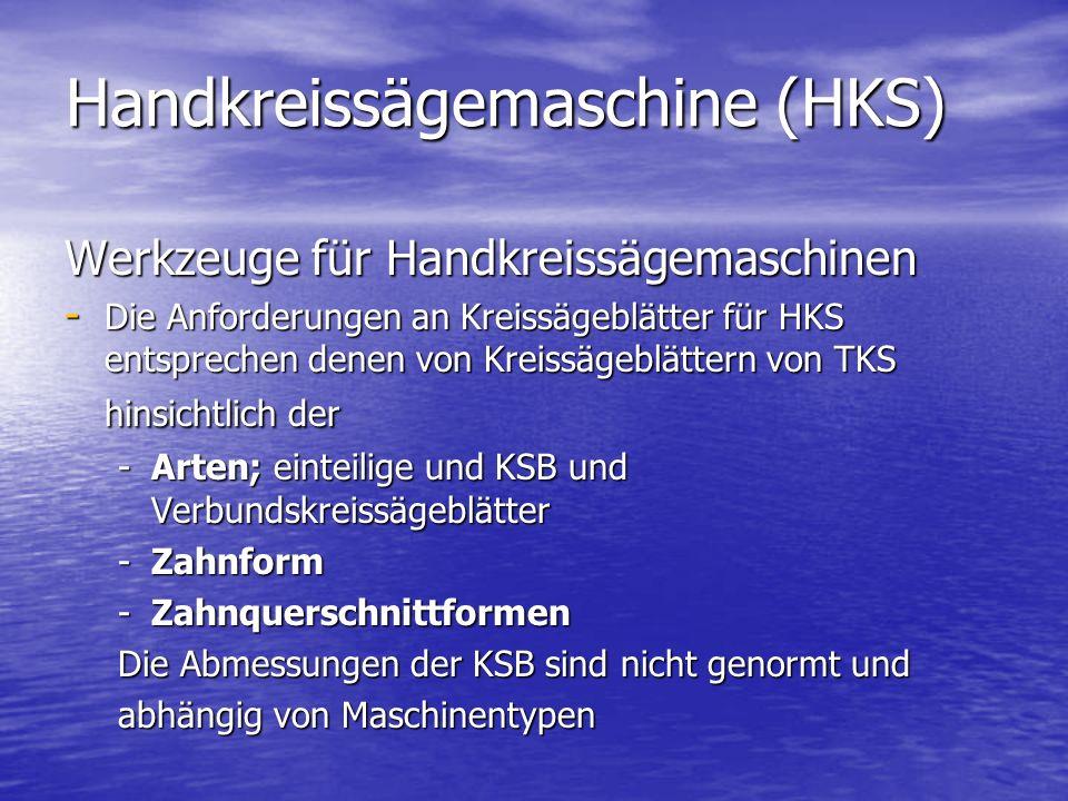 Handkreissägemaschine (HKS) Werkzeuge für Handkreissägemaschinen - Die Anforderungen an Kreissägeblätter für HKS entsprechen denen von Kreissägeblätte
