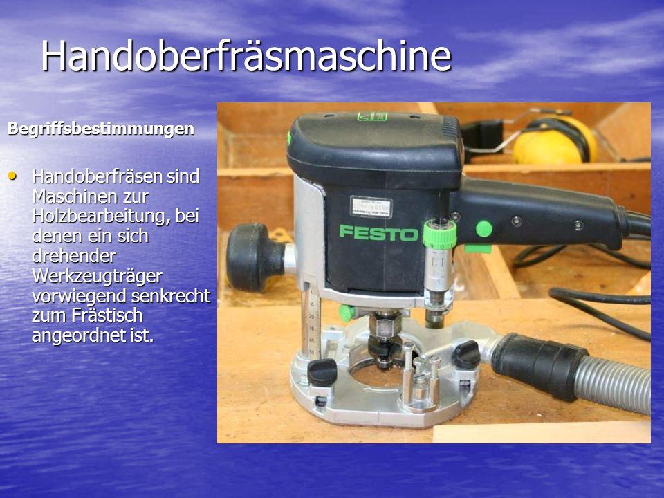 Handoberfräsmaschine Begriffsbestimmungen Handoberfräsen sind Maschinen zur Holzbearbeitung, bei denen ein sich drehender Werkzeugträger vorwiegend senkrecht zum Frästisch angeordnet ist.