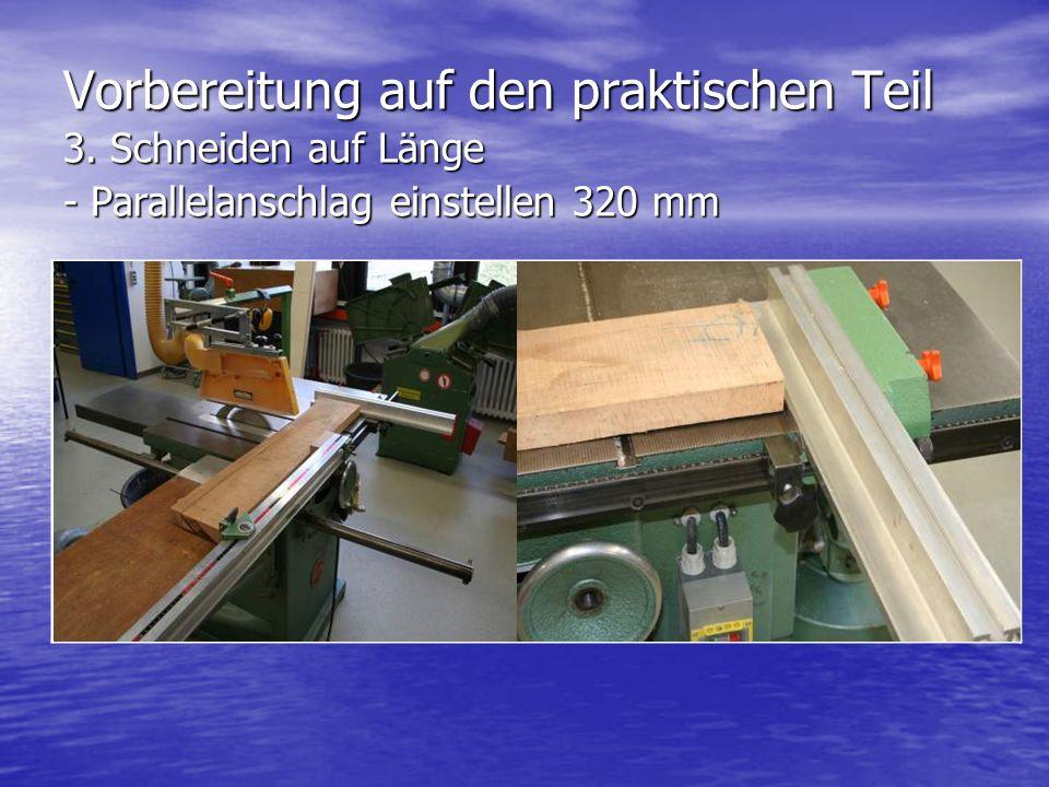 Vorbereitung auf den praktischen Teil 3. Schneiden auf Länge - Parallelanschlag einstellen 320 mm