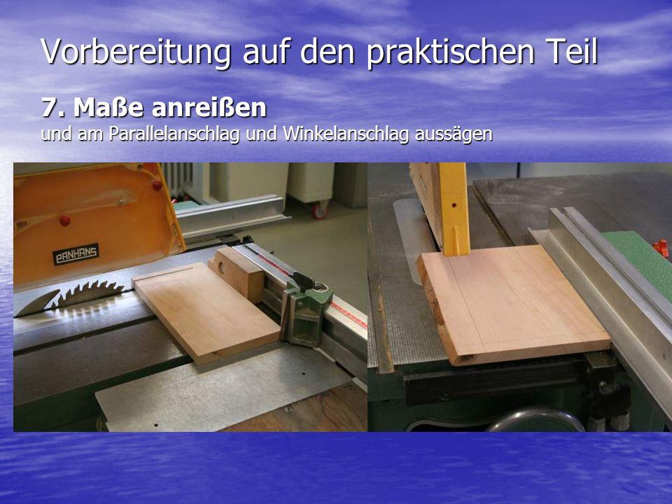 Vorbereitung auf den praktischen Teil 7. Maße anreißen und am Parallelanschlag und Winkelanschlag aussägen