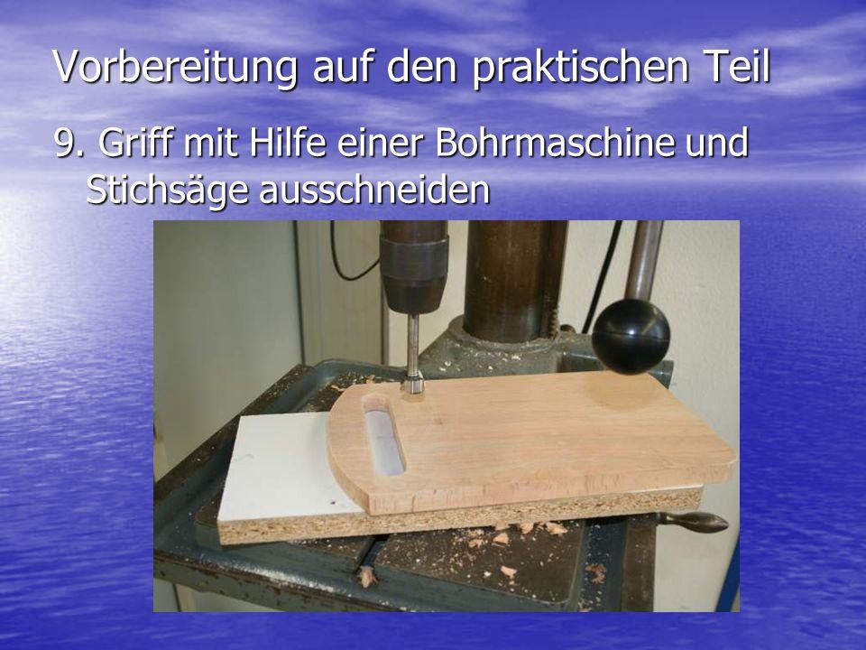 Vorbereitung auf den praktischen Teil 9. Griff mit Hilfe einer Bohrmaschine und Stichsäge ausschneiden