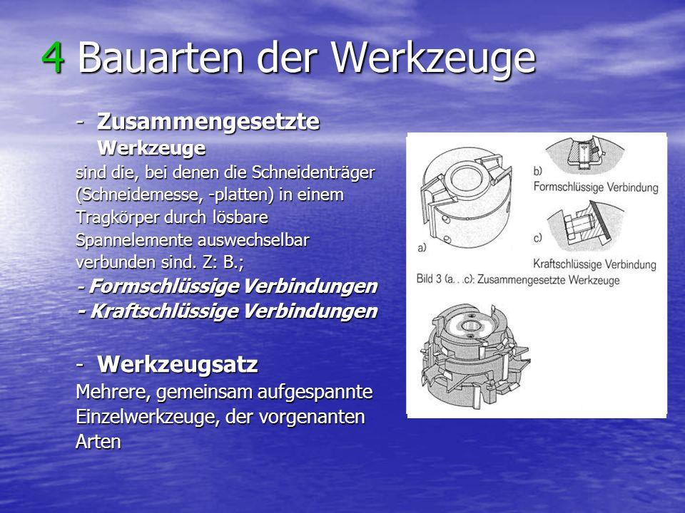 4 Bauarten der Werkzeuge -Zusammengesetzte Werkzeuge sind die, bei denen die Schneidenträger (Schneidemesse, -platten) in einem Tragkörper durch lösba