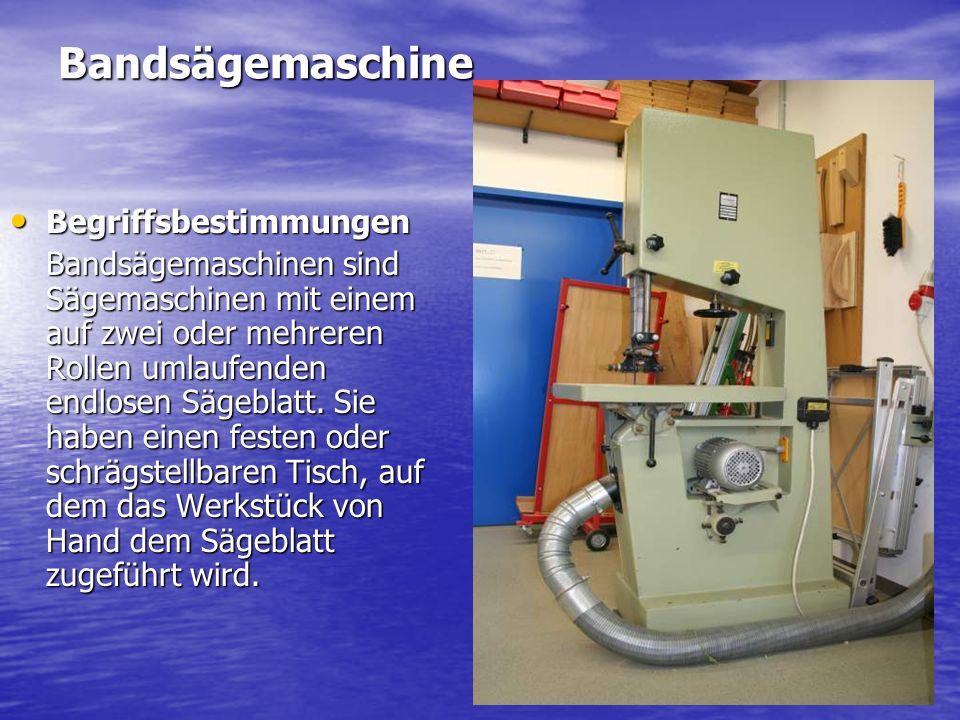 Bandsägemaschine Begriffsbestimmungen Begriffsbestimmungen Bandsägemaschinen sind Sägemaschinen mit einem auf zwei oder mehreren Rollen umlaufenden endlosen Sägeblatt.