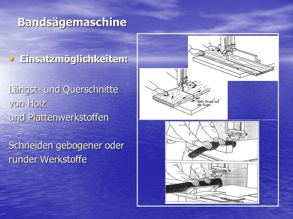 Bandsägemaschine Einsatzmöglichkeiten: Einsatzmöglichkeiten: Längst- und Querschnitte von Holz und Plattenwerkstoffen Schneiden gebogener oder runder Werkstoffe