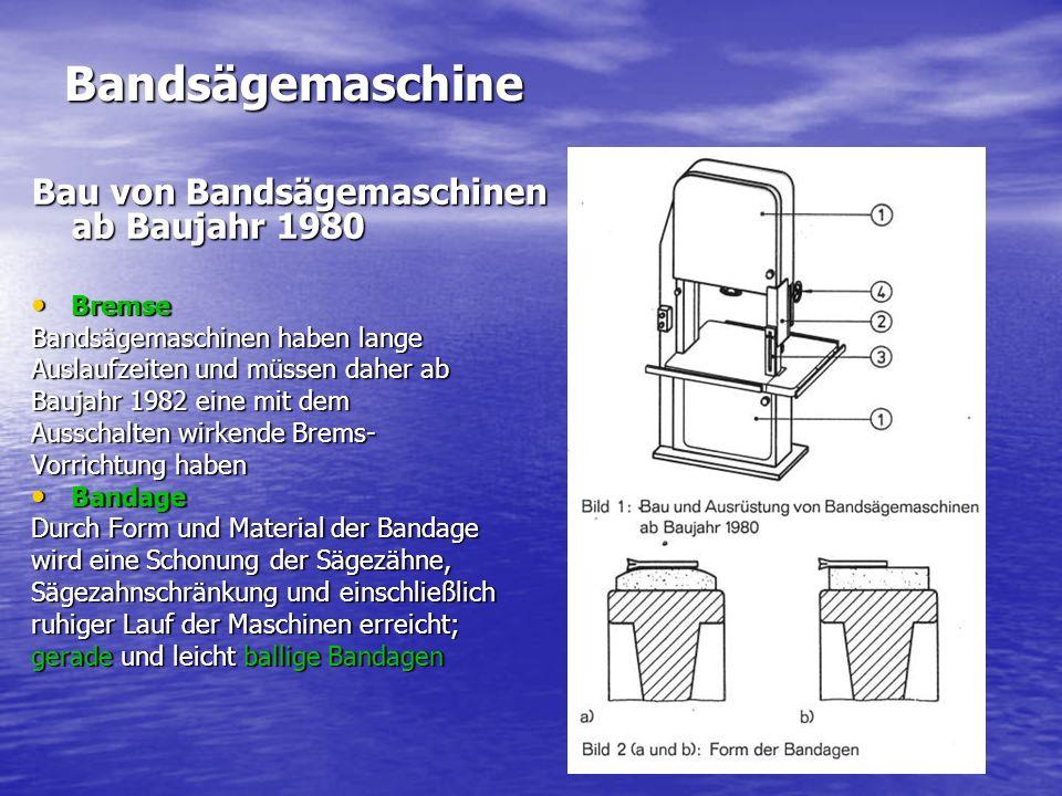 Bandsägemaschine Bau von Bandsägemaschinen ab Baujahr 1980 Bremse Bremse Bandsägemaschinen haben lange Auslaufzeiten und müssen daher ab Baujahr 1982