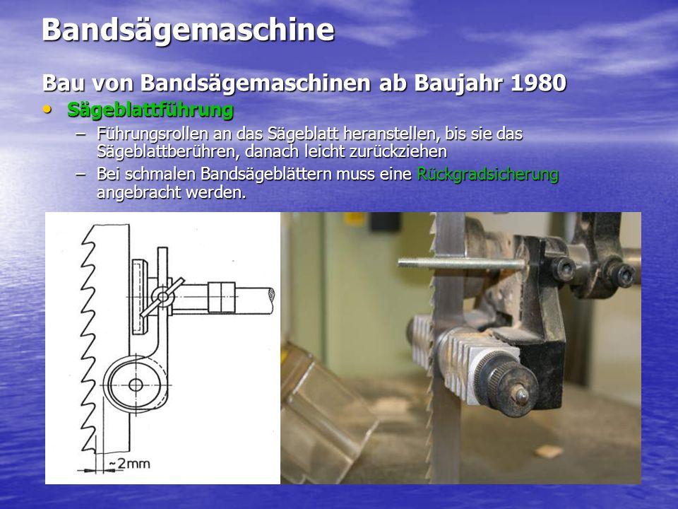 Bandsägemaschine Bau von Bandsägemaschinen ab Baujahr 1980 Sägeblattführung Sägeblattführung –Führungsrollen an das Sägeblatt heranstellen, bis sie da