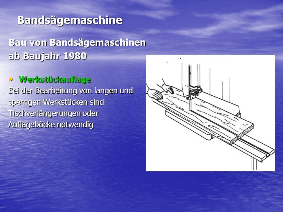 Bandsägemaschine Bau von Bandsägemaschinen ab Baujahr 1980 Werkstückauflage Werkstückauflage Bei der Bearbeitung von langen und sperrigen Werkstücken