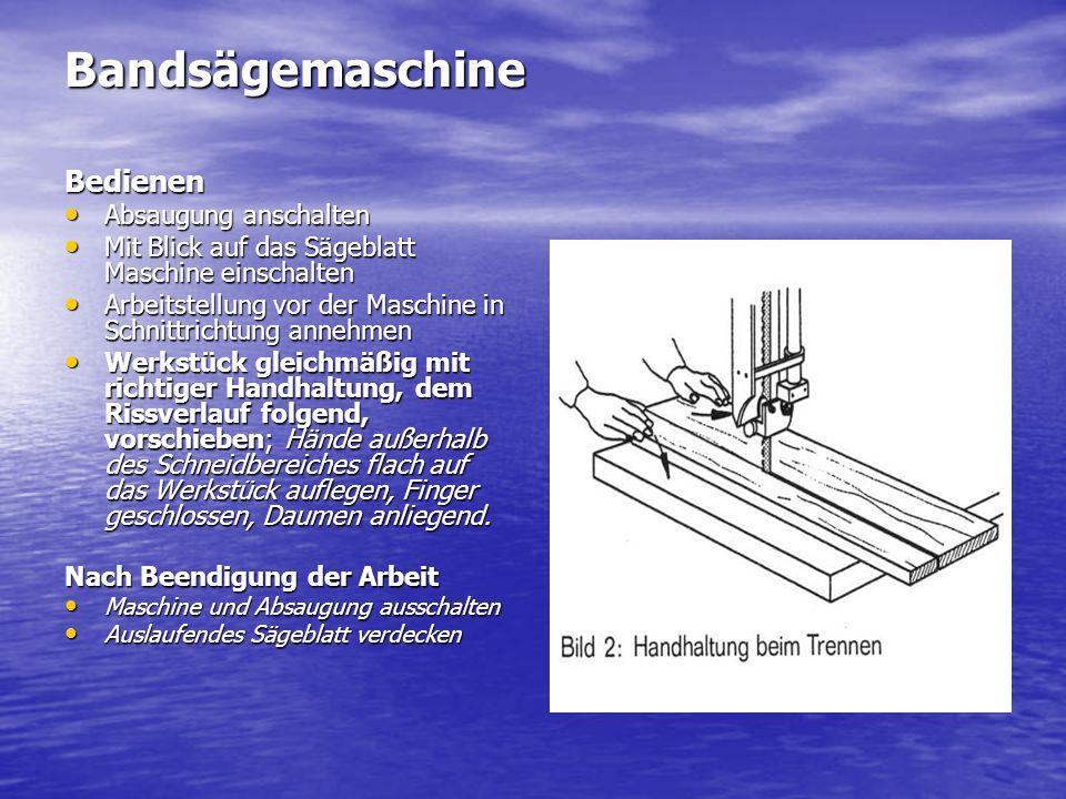 Bandsägemaschine Bedienen Absaugung anschalten Absaugung anschalten Mit Blick auf das Sägeblatt Maschine einschalten Mit Blick auf das Sägeblatt Masch