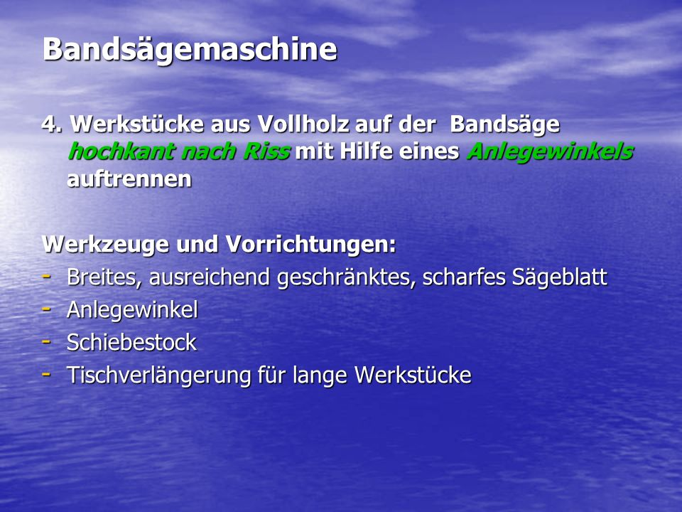 Bandsägemaschine 4. Werkstücke aus Vollholz auf der Bandsäge hochkant nach Riss mit Hilfe eines Anlegewinkels auftrennen Werkzeuge und Vorrichtungen: