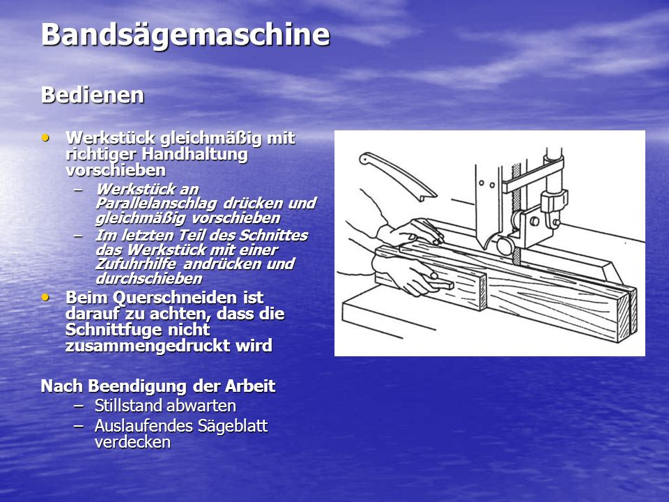 BandsägemaschineBedienen Werkstück gleichmäßig mit richtiger Handhaltung vorschieben Werkstück gleichmäßig mit richtiger Handhaltung vorschieben –Werk
