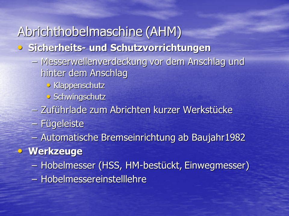 Abrichthobelmaschine (AHM) Sicherheits- und Schutzvorrichtungen Sicherheits- und Schutzvorrichtungen –Messerwellenverdeckung vor dem Anschlag und hint