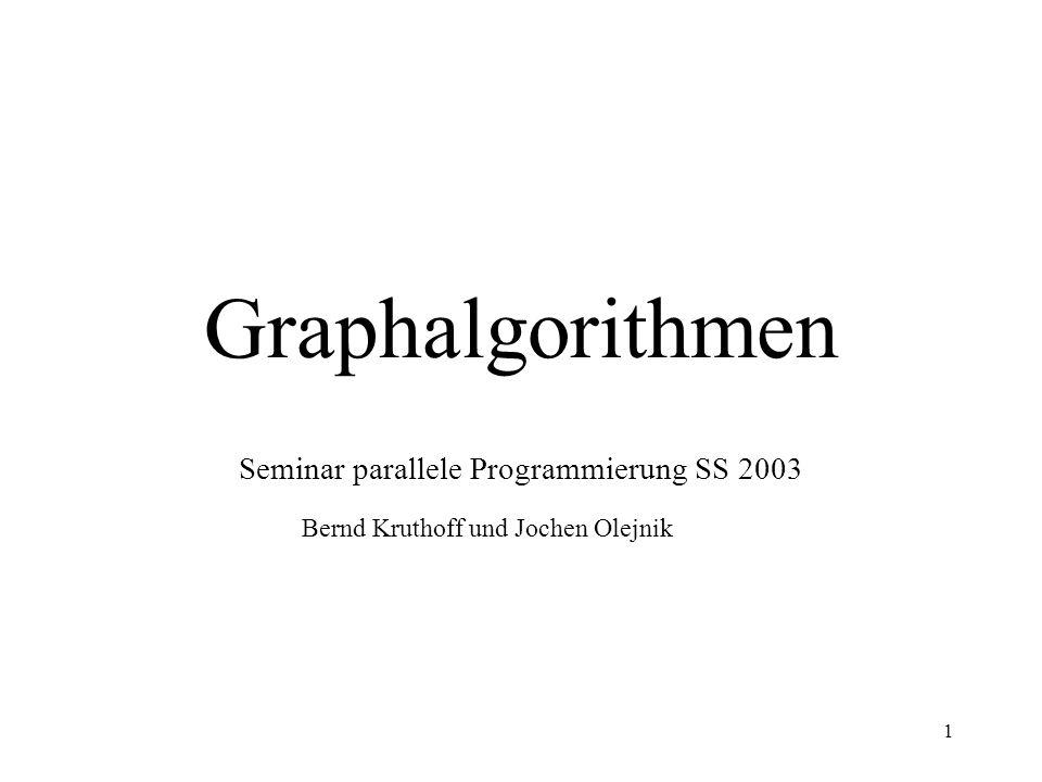 1 Graphalgorithmen Seminar parallele Programmierung SS 2003 Bernd Kruthoff und Jochen Olejnik
