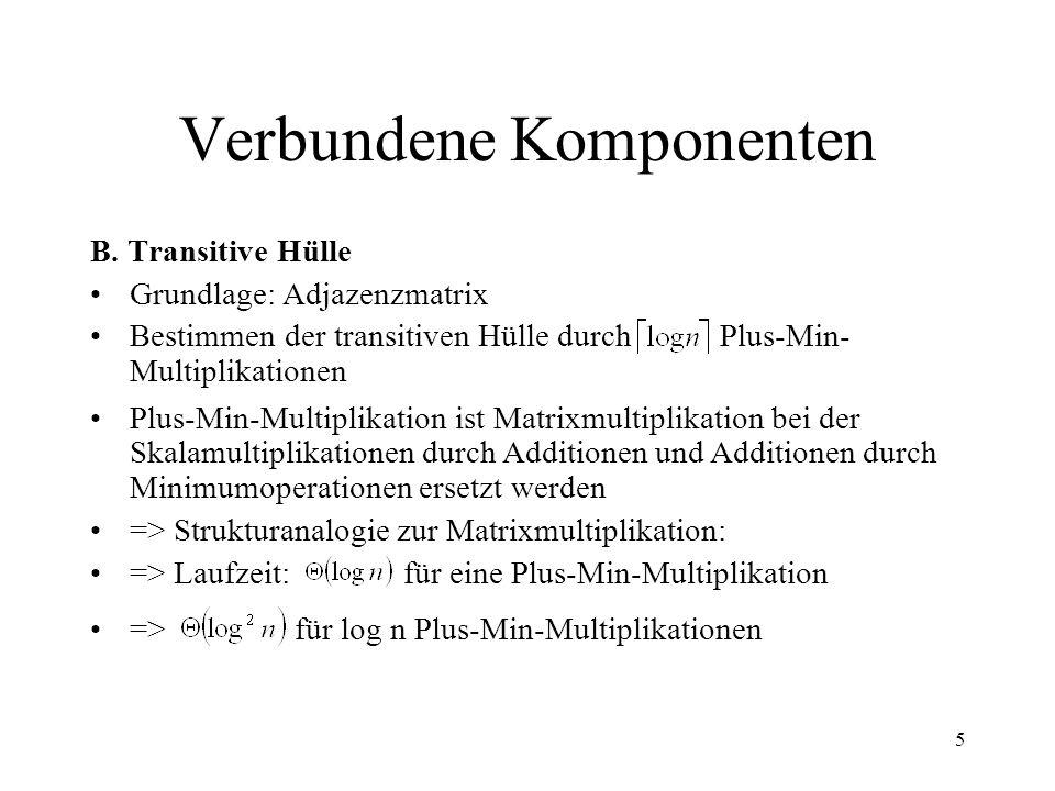 5 Verbundene Komponenten B. Transitive Hülle Grundlage: Adjazenzmatrix Bestimmen der transitiven Hülle durch Plus-Min- Multiplikationen Plus-Min-Multi