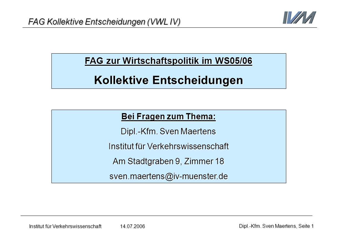 FAG Kollektive Entscheidungen (VWL IV) Institut für Verkehrswissenschaft 14.07.2006Dipl.-Kfm. Sven Maertens, Seite 1 FAG zur Wirtschaftspolitik im WS0